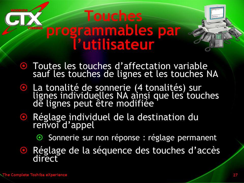 The Complete Toshiba eXperience 27 Touches programmables par lutilisateur Toutes les touches daffectation variable sauf les touches de lignes et les t