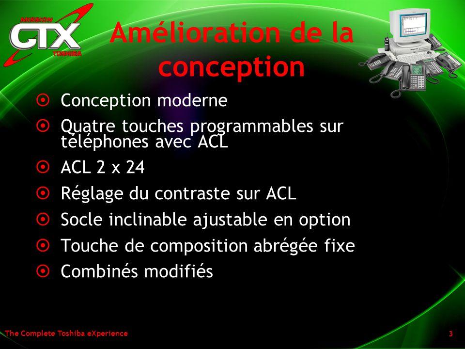 The Complete Toshiba eXperience 3 Amélioration de la conception Conception moderne Quatre touches programmables sur téléphones avec ACL ACL 2 x 24 Rég