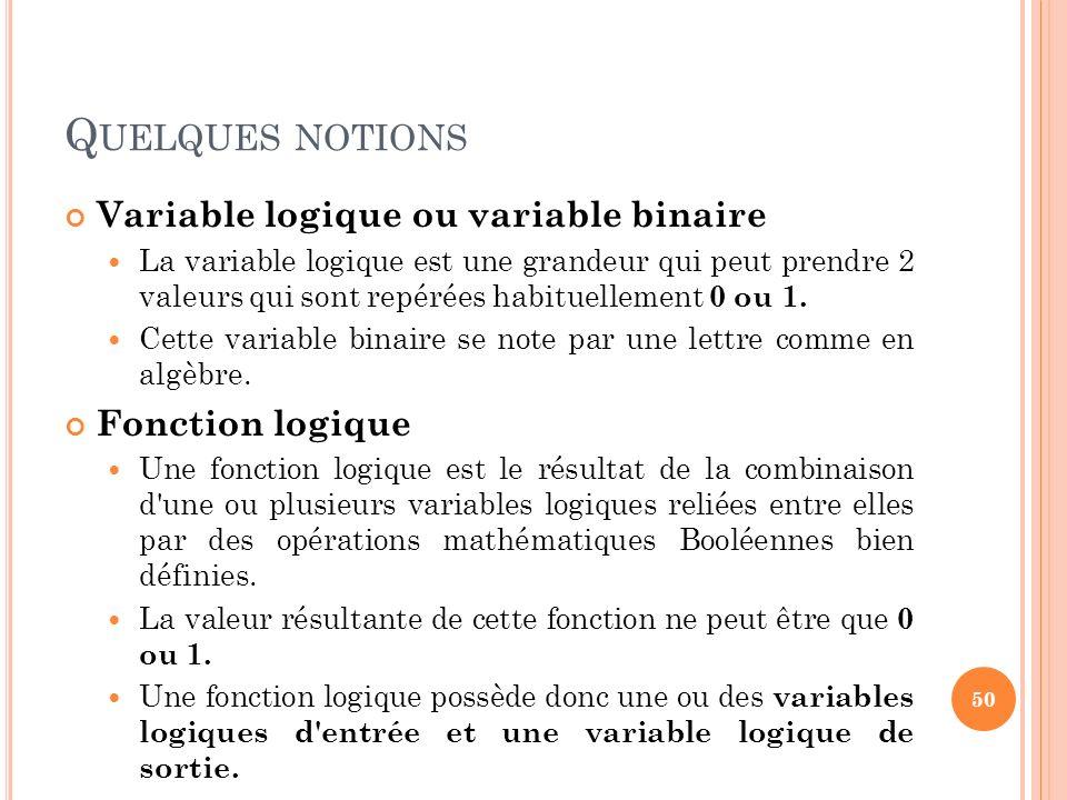 Q UELQUES NOTIONS Variable logique ou variable binaire La variable logique est une grandeur qui peut prendre 2 valeurs qui sont repérées habituellemen