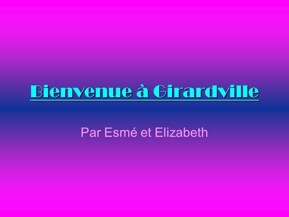 Bienvenue à Girardville Par Esmé et Elizabeth