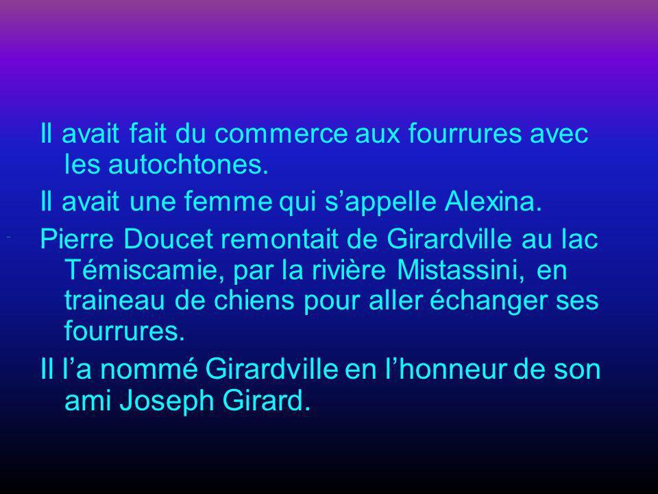 Pierre Doucet Pierre Doucet était le fondeur de Girardville. Il la fondé en 1833. Il était capturé par la beauté du lac St.Jean et par ses forêts boré