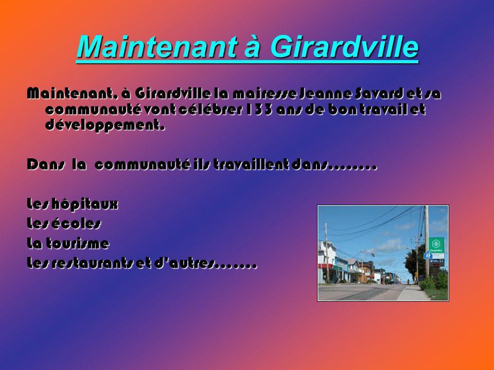 Maintenant à Girardville Maintenant, à Girardville la mairesse Jeanne Savard et sa communauté vont célébrer 133 ans de bon travail et développement.