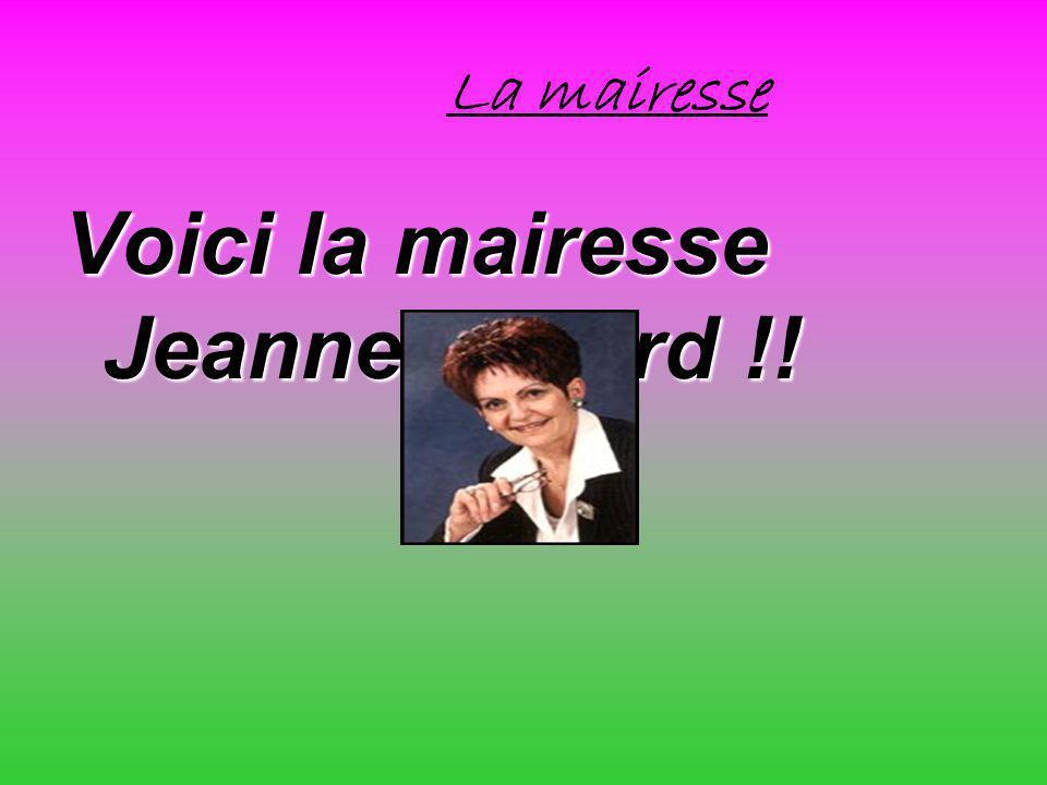 La mairesse Voici la mairesse Jeanne Savard !!