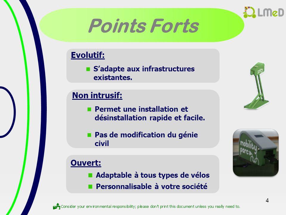4 Points Forts Evolutif: Sadapte aux infrastructures existantes. Non intrusif: Permet une installation et désinstallation rapide et facile. Pas de mod