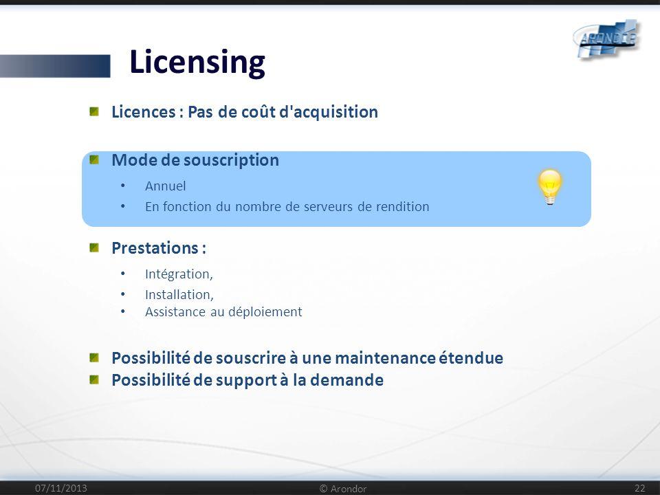 07/11/2013 © Arondor 22 Licences : Pas de coût d'acquisition Mode de souscription Annuel En fonction du nombre de serveurs de rendition Prestations :