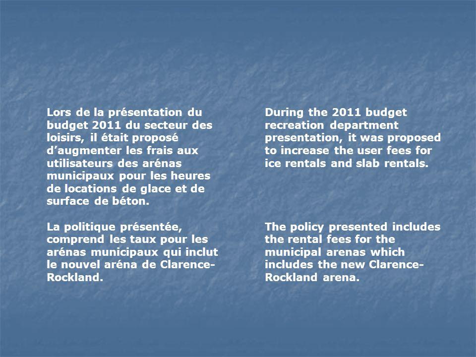 Lors de la présentation du budget 2011 du secteur des loisirs, il était proposé daugmenter les frais aux utilisateurs des arénas municipaux pour les heures de locations de glace et de surface de béton.