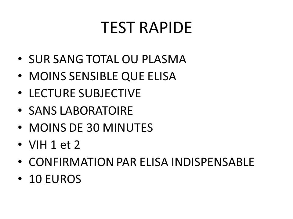 TEST RAPIDE SUR SANG TOTAL OU PLASMA MOINS SENSIBLE QUE ELISA LECTURE SUBJECTIVE SANS LABORATOIRE MOINS DE 30 MINUTES VIH 1 et 2 CONFIRMATION PAR ELIS