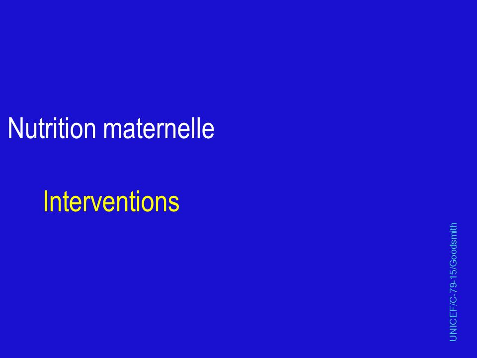 Nutrition maternelle Interventions UNICEF/C-79-15/Goodsmith