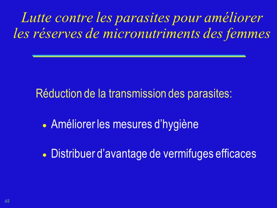 47 Modification alimentaire pour améliorer les réserves de micronutriments des femmes Améliorer: Apports en micronutriments Biodisponibilité des appor