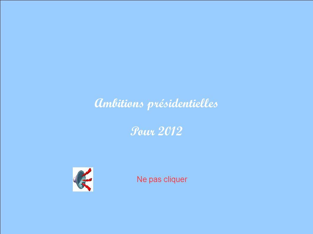 Ambitions présidentielles Pour 2012 Ne pas cliquer