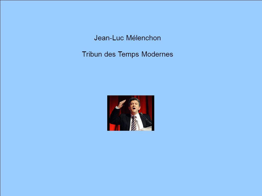 Jean-Luc Mélenchon Tribun des Temps Modernes