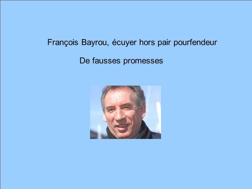 François Bayrou, écuyer hors pair pourfendeur De fausses promesses