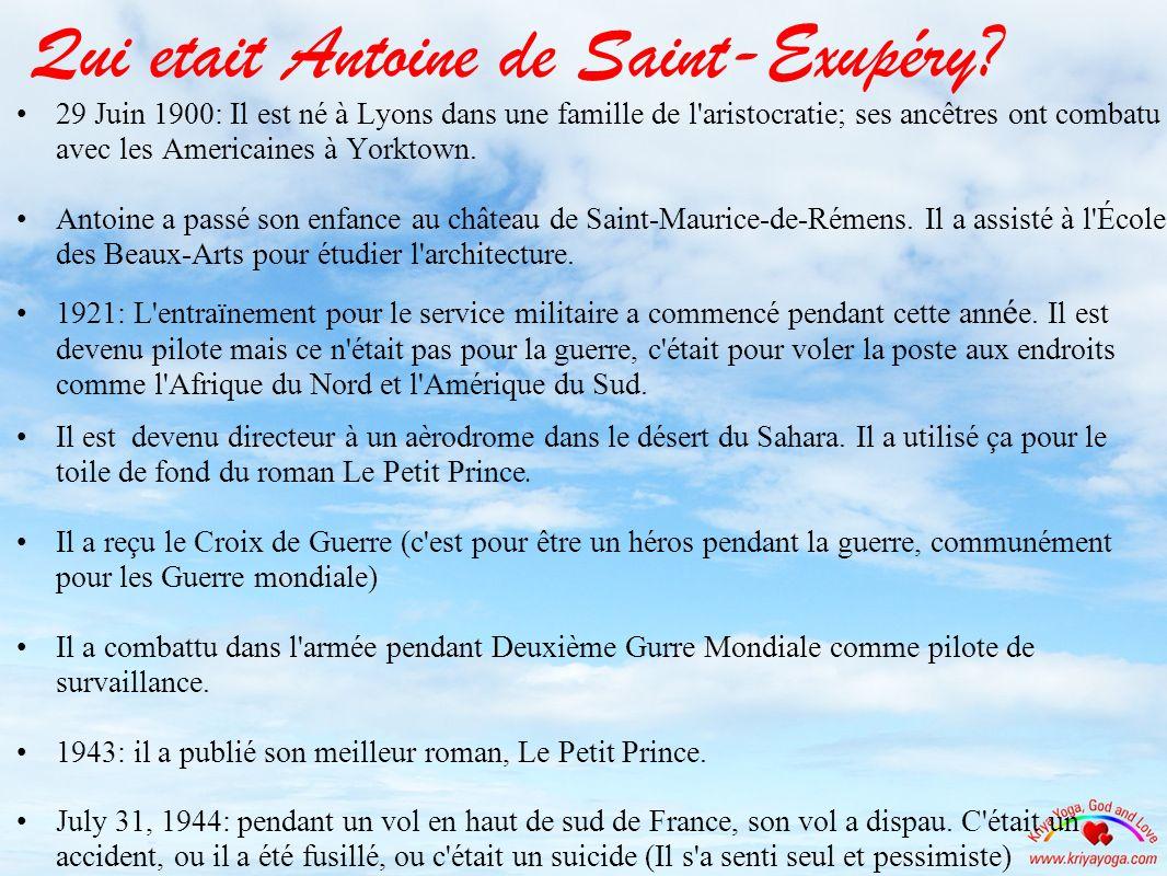 Qui etait Antoine de Saint-Exupéry? 29 Juin 1900: Il est né à Lyons dans une famille de l'aristocratie; ses ancêtres ont combatu avec les Americaines