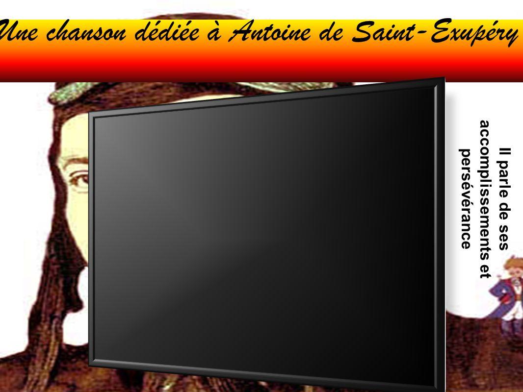 Une chanson dédiée à Antoine de Saint-Exupéry Il parle de ses accomplissements et persévérance