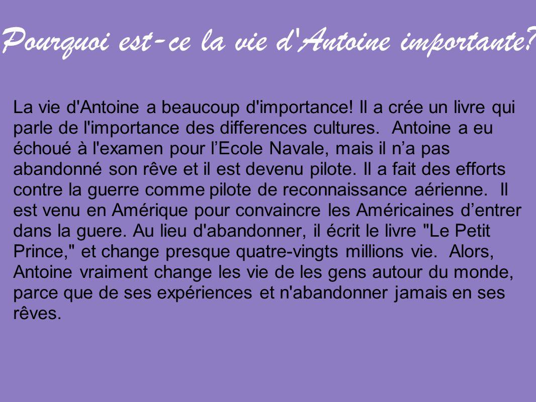 Pourquoi est-ce la vie d'Antoine importante? La vie d'Antoine a beaucoup d'importance! Il a crée un livre qui parle de l'importance des differences cu