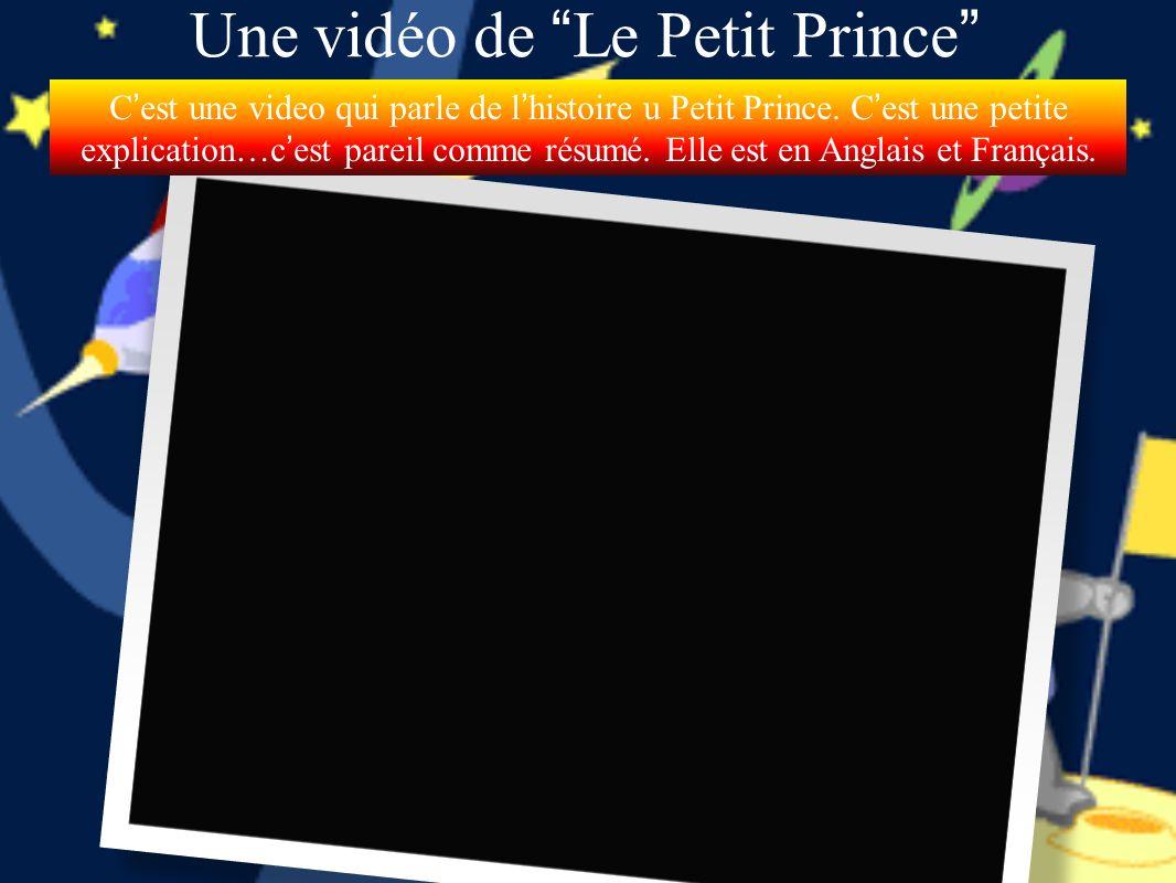 Une vidéo de Le Petit Prince Cest une video qui parle de lhistoire u Petit Prince. Cest une petite explication…cest pareil comme résumé. Elle est en A