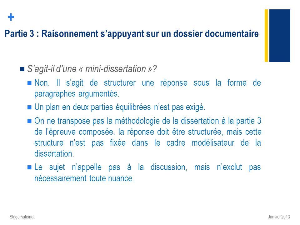 + Partie 3 : Raisonnement sappuyant sur un dossier documentaire Sagit-il dune « mini-dissertation »? Non. Il sagit de structurer une réponse sous la f