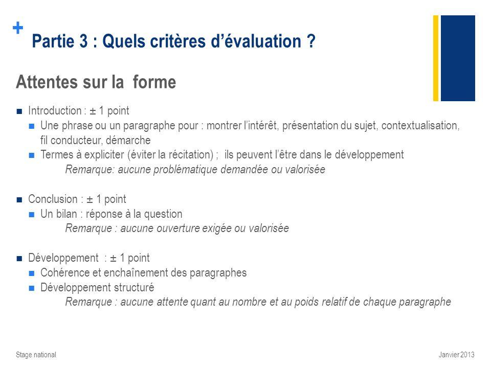 + Partie 3 : Quels critères dévaluation ? Attentes sur la forme Introduction : ± 1 point Une phrase ou un paragraphe pour : montrer lintérêt, présenta
