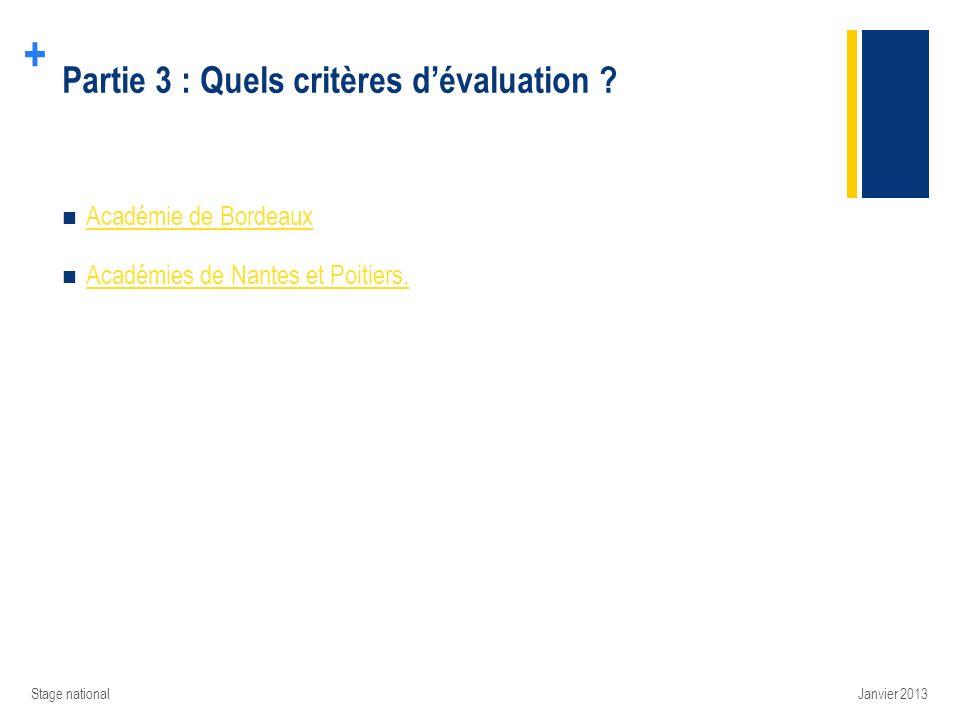 + Partie 3 : Quels critères dévaluation ? Stage national Académie de Bordeaux Académies de Nantes et Poitiers. Janvier 2013