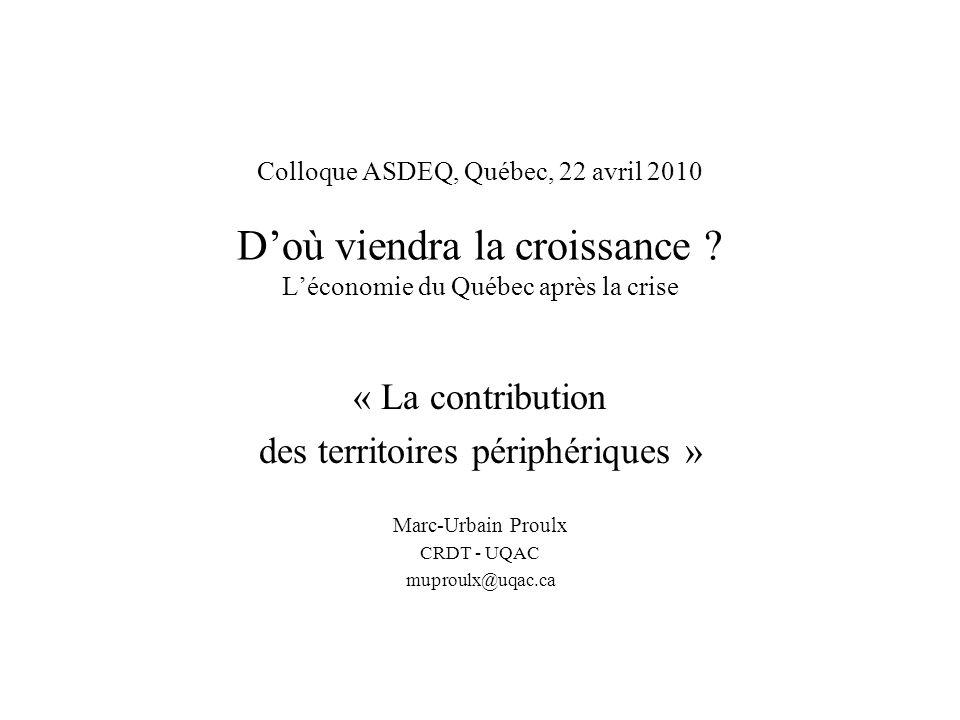 Colloque ASDEQ, Québec, 22 avril 2010 Doù viendra la croissance ? Léconomie du Québec après la crise « La contribution des territoires périphériques »