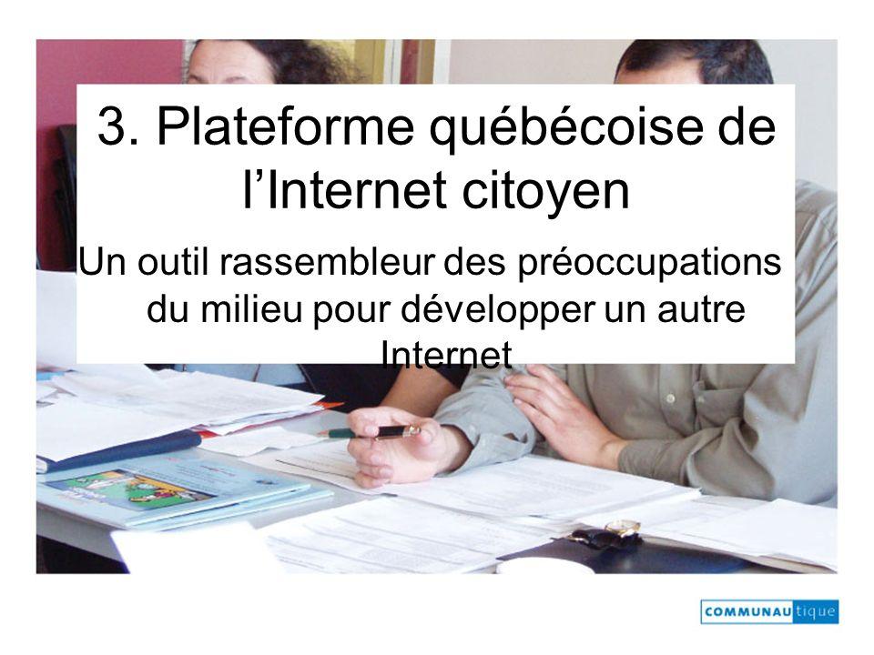 3. Plateforme québécoise de lInternet citoyen Un outil rassembleur des préoccupations du milieu pour développer un autre Internet