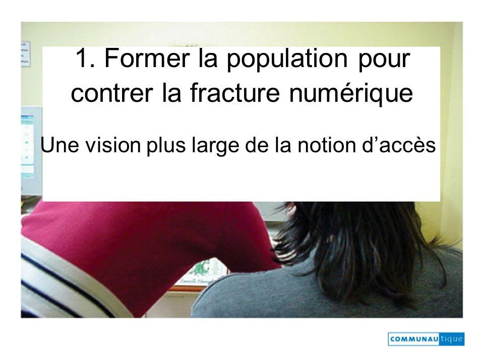 1. Former la population pour contrer la fracture numérique Une vision plus large de la notion daccès