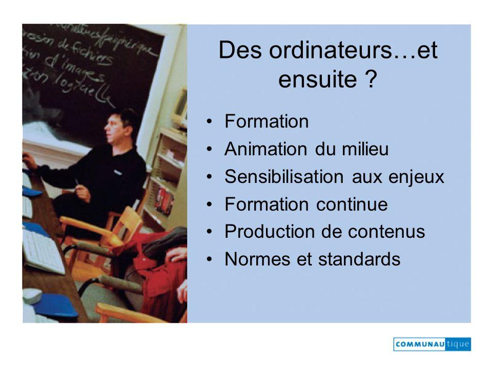 Des ordinateurs…et ensuite ? Formation Animation du milieu Sensibilisation aux enjeux Formation continue Production de contenus Normes et standards