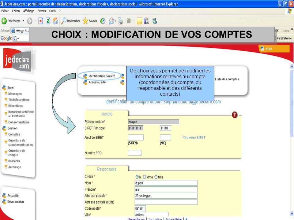 Ce choix vous permet de modifier les informations relatives au compte (coordonnées du compte, du responsable et des différents contacts) CHOIX : MODIF