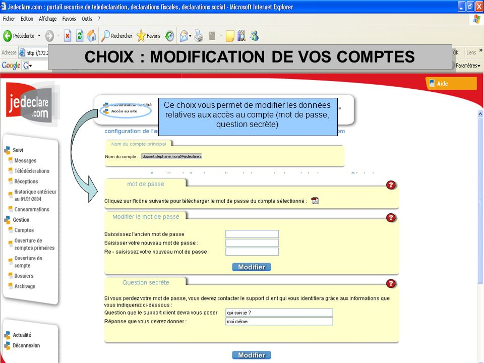 Ce choix vous permet de modifier les données relatives aux accès au compte (mot de passe, question secrète) CHOIX : MODIFICATION DE VOS COMPTES