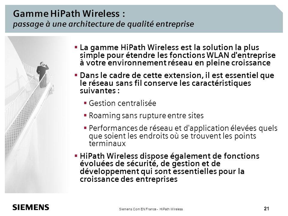 Siemens Com EN France - HiPath Wireless 21 La gamme HiPath Wireless est la solution la plus simple pour étendre les fonctions WLAN d'entreprise à votr