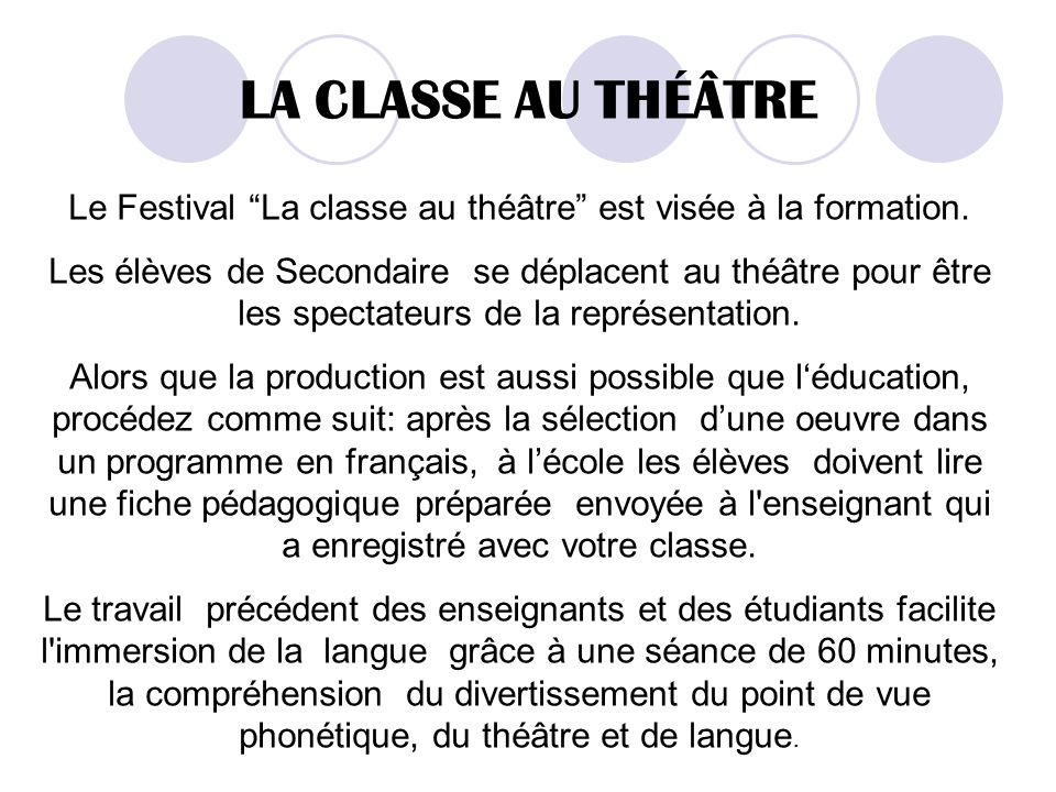 LA CLASSE AU THÉÂTRE Le Festival La classe au théâtre est visée à la formation. Les élèves de Secondaire se déplacent au théâtre pour être les spectat