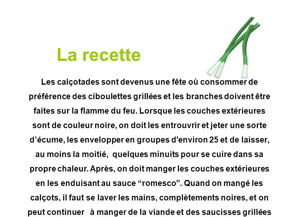 La recette Les calçotades sont devenus une fête où consommer de préférence des ciboulettes grillées et les branches doivent être faites sur la flamme
