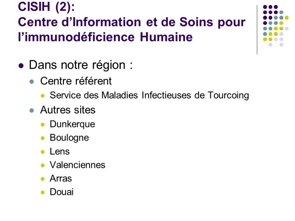 CISIH (2): Centre dInformation et de Soins pour limmunodéficience Humaine Dans notre région : Centre référent Service des Maladies Infectieuses de Tou