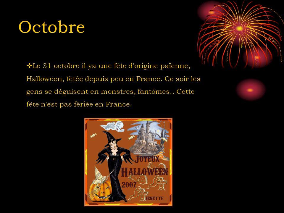Octobre Le 31 octobre il ya une fête d'origine païenne, Halloween, fêtée depuis peu en France. Ce soir les gens se déguisent en monstres, fantômes.. C