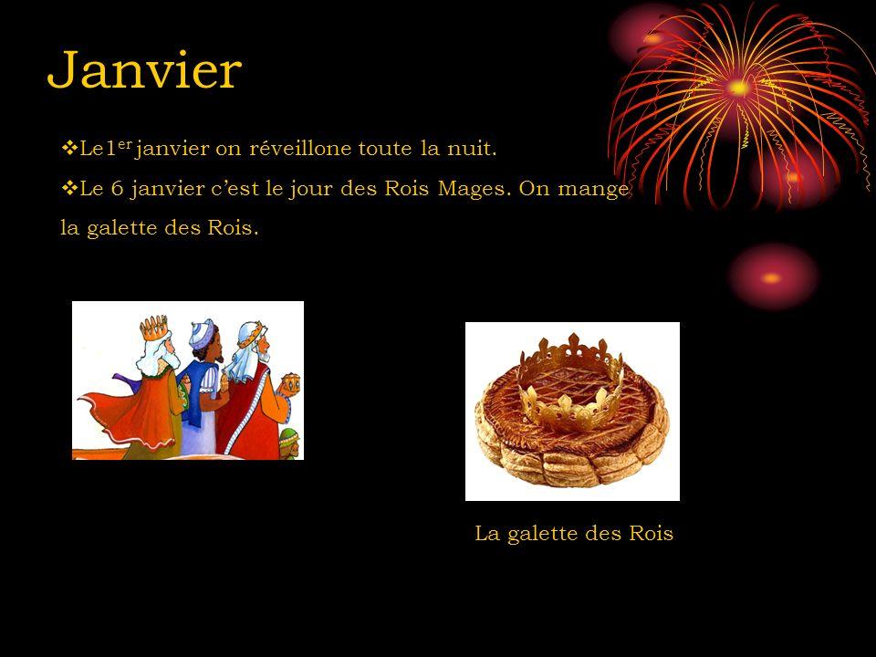 Le1 er janvier on réveillone toute la nuit. Le 6 janvier cest le jour des Rois Mages. On mange la galette des Rois. La galette des Rois Janvier