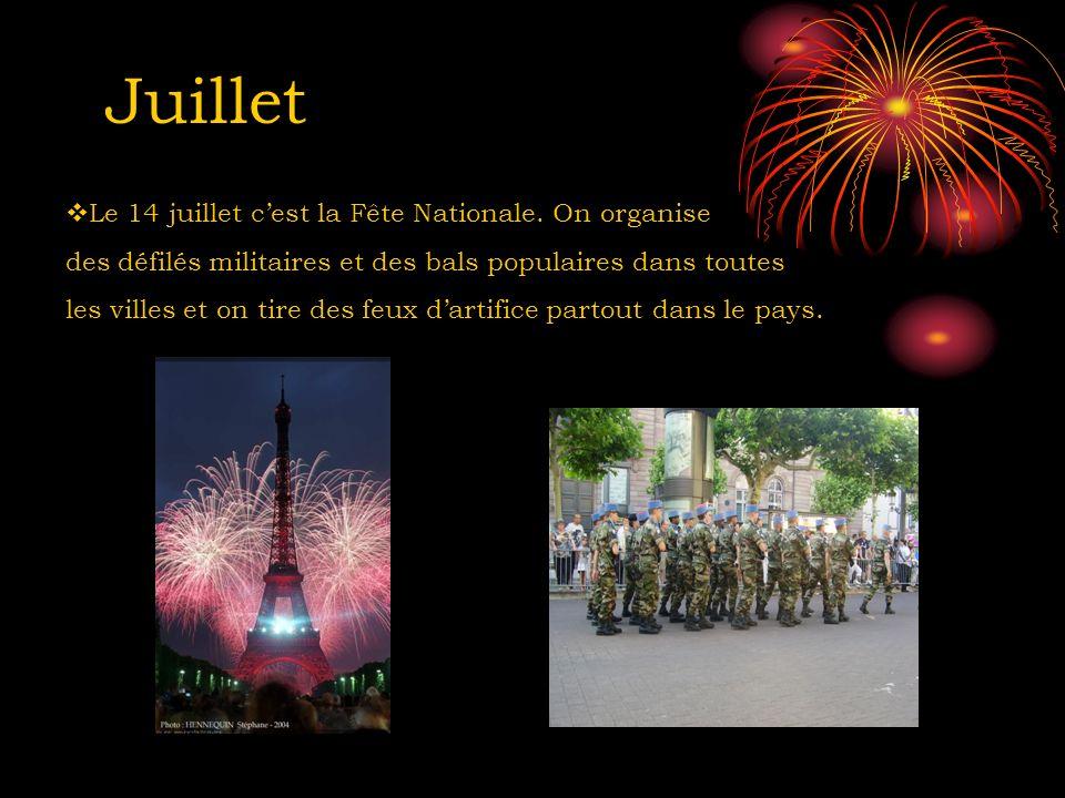Juillet Le 14 juillet cest la Fête Nationale. On organise des défilés militaires et des bals populaires dans toutes les villes et on tire des feux dar