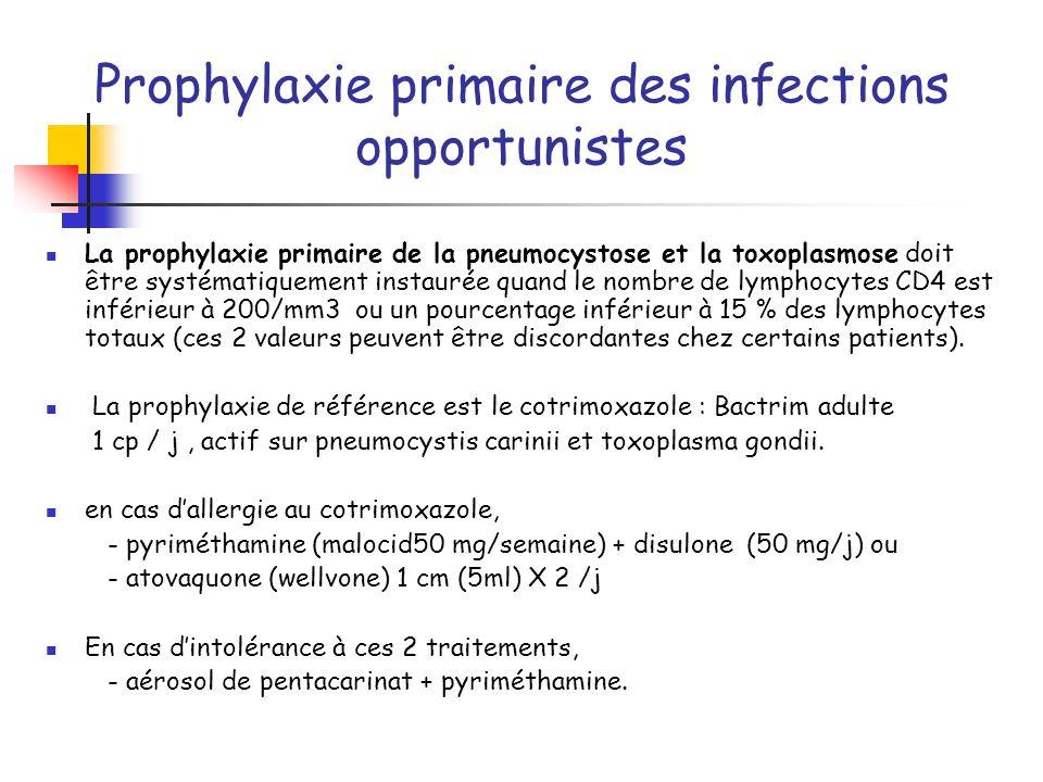 Prophylaxie primaire des infections opportunistes La prophylaxie primaire de la pneumocystose et la toxoplasmose doit être systématiquement instaurée