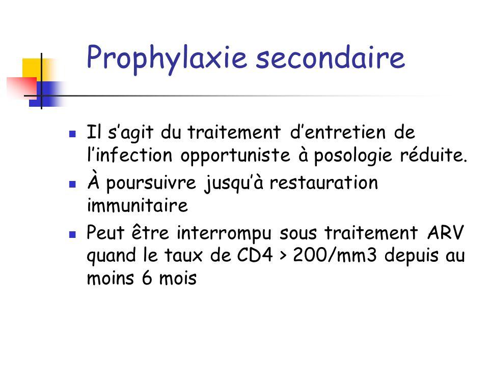 Prophylaxie secondaire Il sagit du traitement dentretien de linfection opportuniste à posologie réduite. À poursuivre jusquà restauration immunitaire