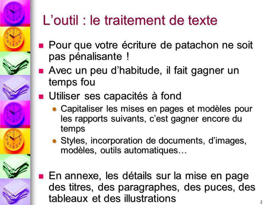 2 Loutil : le traitement de texte Pour que votre écriture de patachon ne soit pas pénalisante ! Pour que votre écriture de patachon ne soit pas pénali