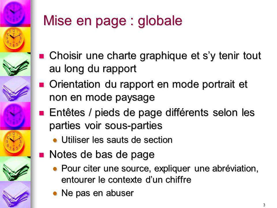 3 Mise en page : globale Choisir une charte graphique et sy tenir tout au long du rapport Choisir une charte graphique et sy tenir tout au long du rap