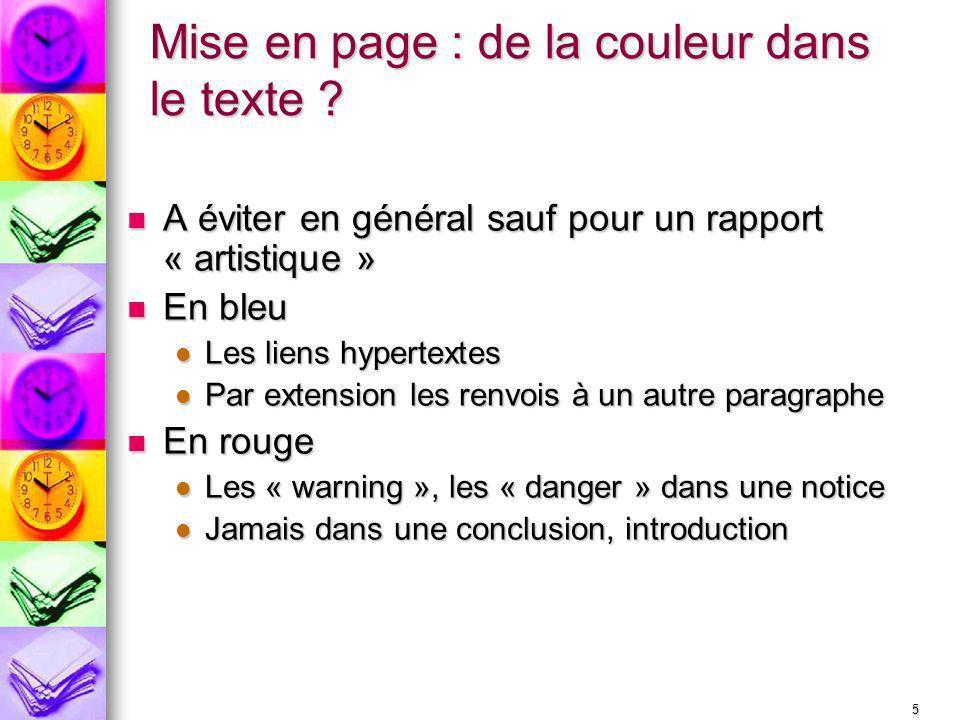 5 Mise en page : de la couleur dans le texte ? A éviter en général sauf pour un rapport « artistique » A éviter en général sauf pour un rapport « arti