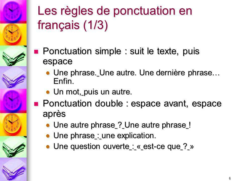 6 Les règles de ponctuation en français (1/3) Ponctuation simple : suit le texte, puis espace Ponctuation simple : suit le texte, puis espace Une phra
