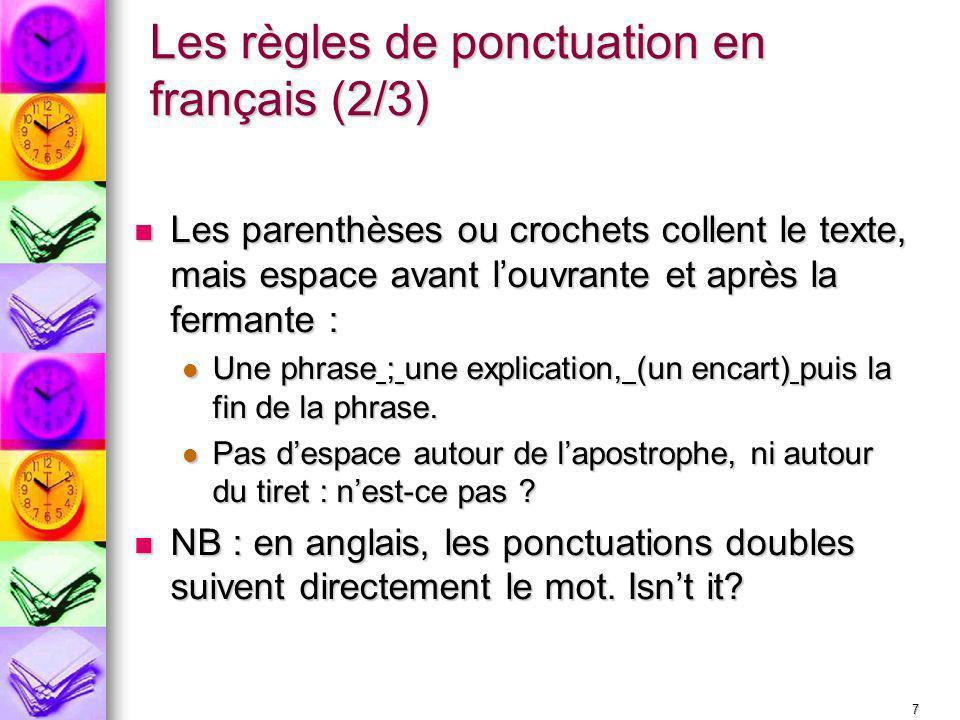 8 Les règles de ponctuation en français (3/3) Ponctuation des signes mathématiques : espace avant et après chaque signe Ponctuation des signes mathématiques : espace avant et après chaque signe 1_+_1_=_2 1_+_1_=_2 Espace avant et après les barres / et \ Espace avant et après les barres / et \ Utilisation des guillemets Utilisation des guillemets Les guillemets en français « et » Les guillemets en français « et » Quotes in English and or and Quotes in English and or and Au pire, si vous ne savez pas, restez cohérent du début à la fin du rapport Au pire, si vous ne savez pas, restez cohérent du début à la fin du rapport