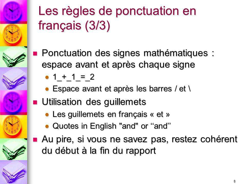 8 Les règles de ponctuation en français (3/3) Ponctuation des signes mathématiques : espace avant et après chaque signe Ponctuation des signes mathéma