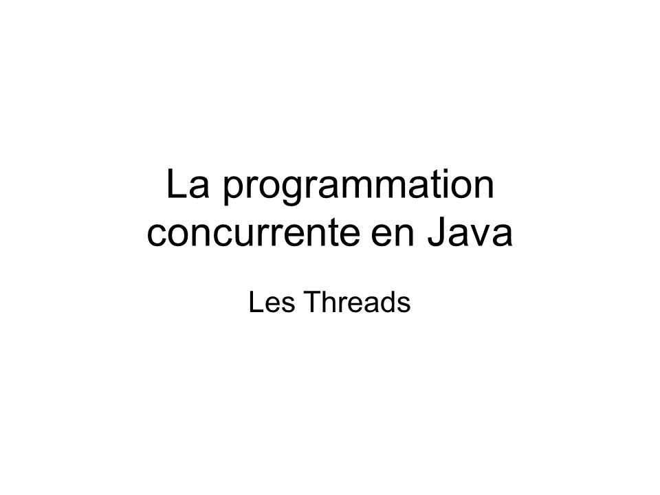Le problème (1) Java permet le multitasking Il le fait via les threads (processus légers) Divers threads partagent le même espace mémoire mais pas les registres Quand la JVM donne la main à un thread, il load ses registres et stocke ceux du thread précédent.