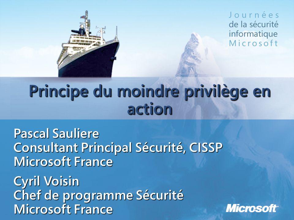 Principe du moindre privilège en action Cyril Voisin Chef de programme Sécurité Microsoft France Pascal Sauliere Consultant Principal Sécurité, CISSP