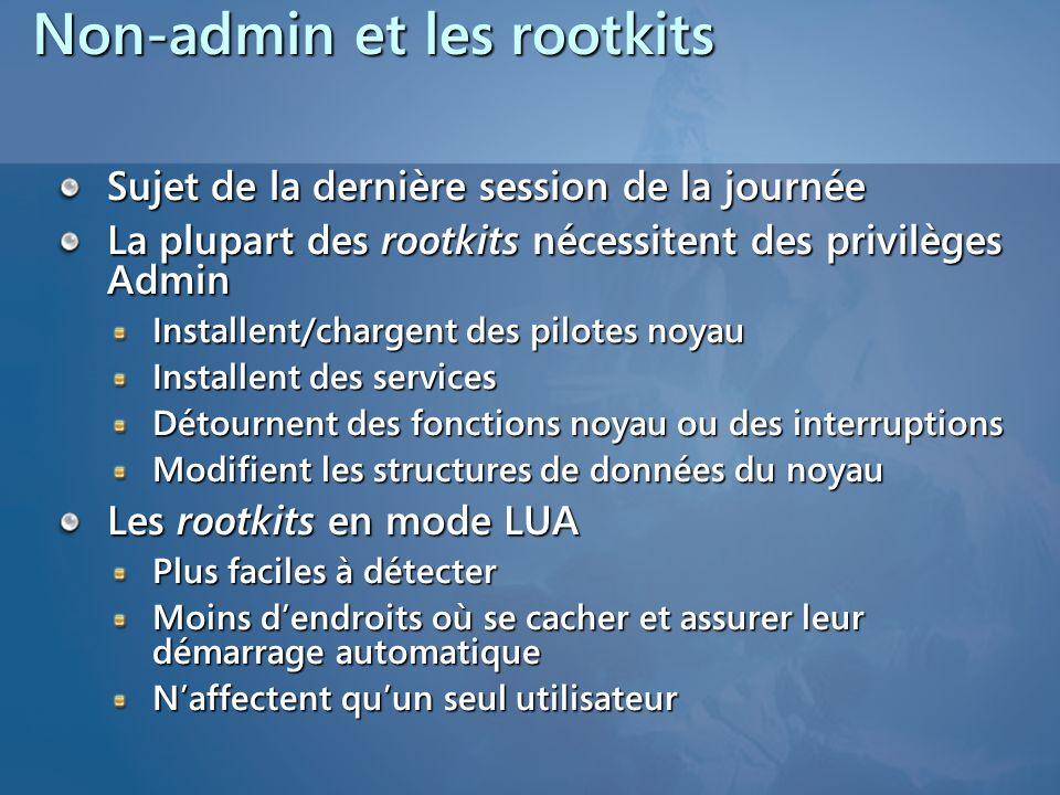 Non-admin et les rootkits Sujet de la dernière session de la journée La plupart des rootkits nécessitent des privilèges Admin Installent/chargent des