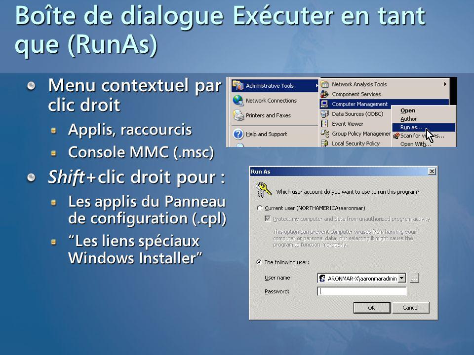 Boîte de dialogue Exécuter en tant que (RunAs) Menu contextuel par clic droit Applis, raccourcis Console MMC (.msc) Shift+clic droit pour : Les applis