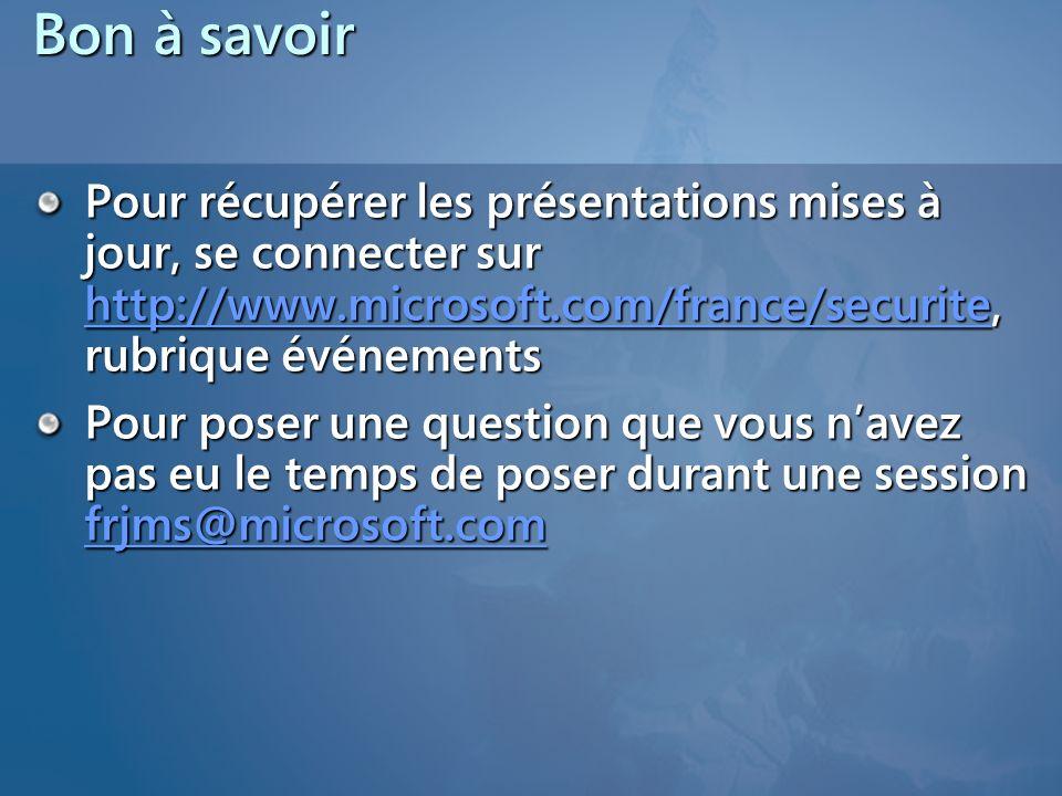 Bon à savoir Pour récupérer les présentations mises à jour, se connecter sur http://www.microsoft.com/france/securite, rubrique événements http://www.