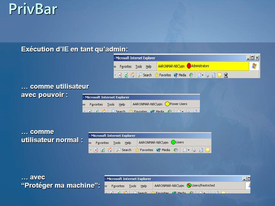 PrivBar Exécution dIE en tant quadmin: … comme utilisateur avec pouvoir : … comme utilisateur normal : … avec Protéger ma machine: